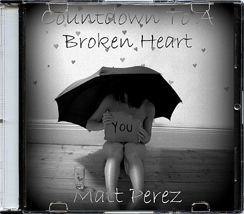 Matt Perez - Countdown To A Broken Heart